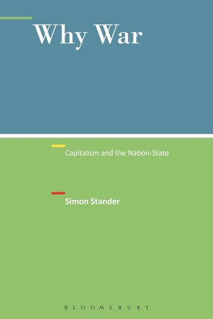 Why War : Capitalism and the Nation-State - Simon Stander