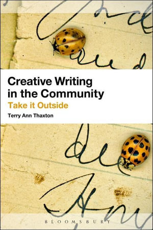 Creative Writing in the Community : A Guide - Terry Ann Thaxton