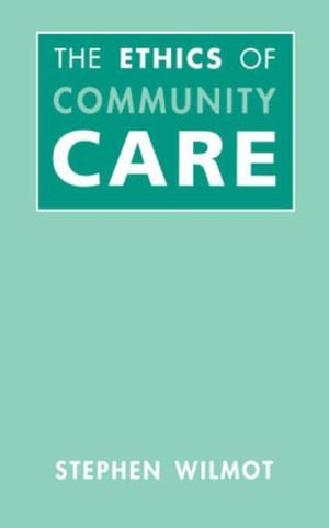 Ethics Of Community Care - Stephen Wilmot
