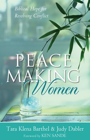 Peacemaking Women : Biblical Hope for Resolving Conflict - Tara Klena Barthel