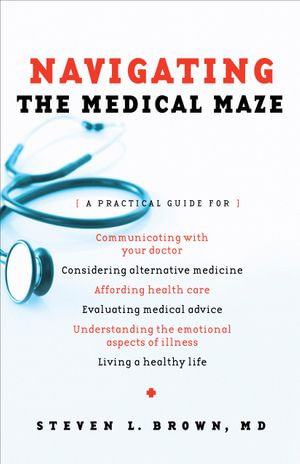Navigating the Medical Maze : A Practical Guide - Steven L. Brown