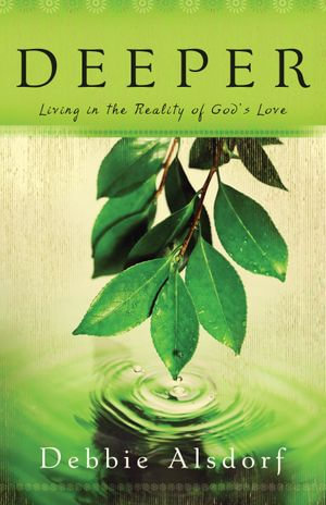 Deeper : Living in the Reality of God's Love - Debbie Alsdorf
