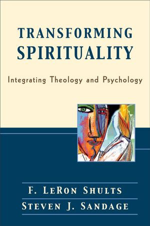 Transforming Spirituality : Integrating Theology and Psychology - F. LeRon Shults