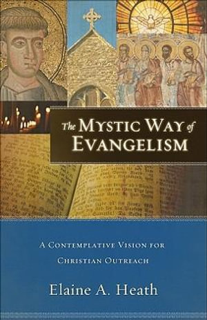 The Mystic Way of Evangelism : A Contemplative Vision for Christian Outreach - Elaine A. Heath
