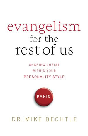 Evangelism for the Rest of Us : Sharing Christ within Your Personality Style - Mike Bechtle