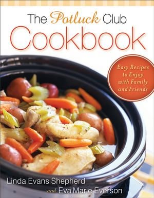 Potluck Club Cookbook, The : Easy Recipes to Enjoy with Family and Friends - Linda Evans Shepherd