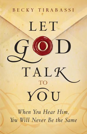 Let God Talk to You : When You Hear Him, You Will Never Be the Same - Becky Tirabassi