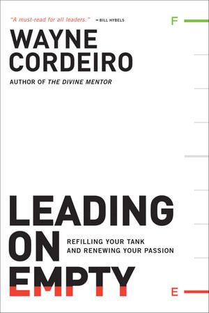 Leading on Empty : Refilling Your Tank and Renewing Your Passion - Wayne Cordeiro