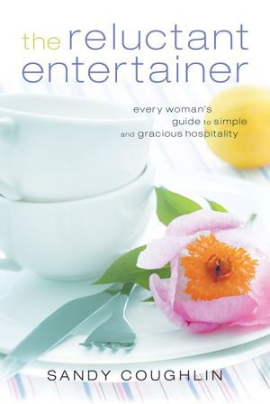 Reluctant Entertainer, The : Every Woman's Guide to Simple and Gracious Hospitality - Sandy Coughlin