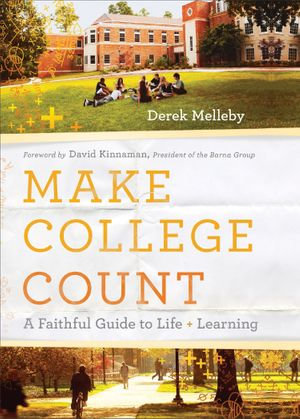 Make College Count : A Faithful Guide to Life and Learning - Derek Melleby
