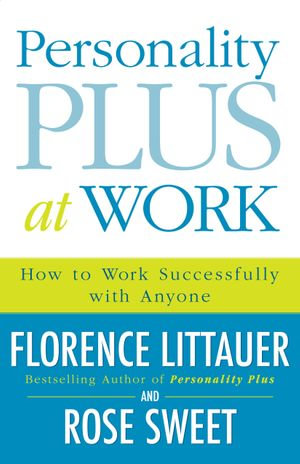 Personality Plus at Work : How to Work Successfully with Anyone - Florence Littauer