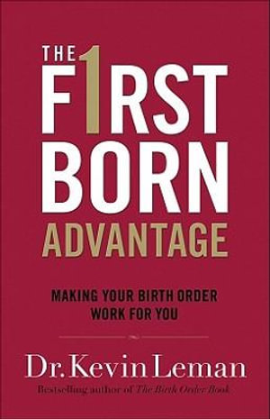 Firstborn Advantage, The : Making Your Birth Order Work for You - Dr. Kevin Leman