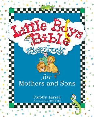 Little Boys Bible Storybook for Mothers and Sons - Carolyn Larsen