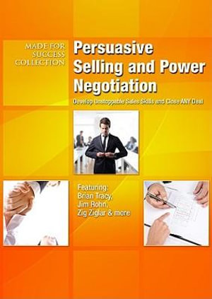 Persuasive Selling and Power Negotiation : Develop Unstoppable Sales Skills and Close ANY Deal - Brian Tracy