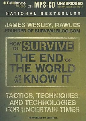 How to Survive the End of the World as We Know It : Tactics, Techniques and Technologies for Uncertain Times - James Wesley Rawles