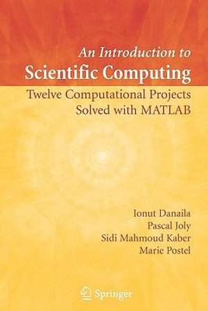 Introduction to Scientific Computing: Twelve Computational Projects Solved with MATLAB Ionut Danaila, Marie Postel, Pascal Joly, Sidi Mahmoud Kaber