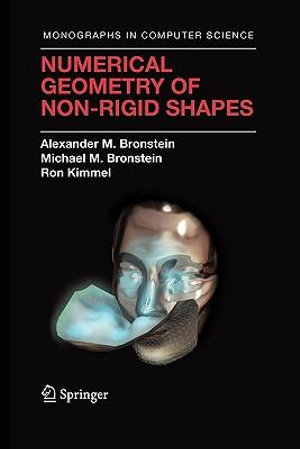 Numerical Geometry of Non-Rigid Shapes (Monographs in Computer Science) Alexander M. Bronstein, Michael M. Bronstein and Ron Kimmel