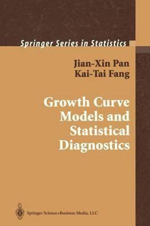 Growth Curve Models and Statistical Diagnostics (Springer Series in Statistics) Jian-Xin Pan and Kai-Tai Fang