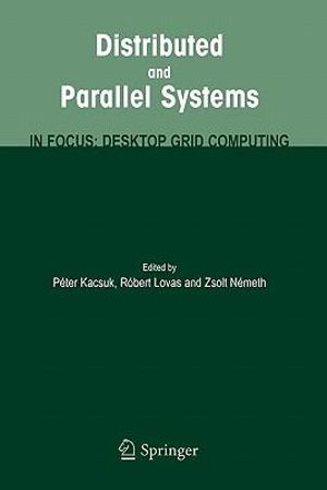Distributed and Parallel Systems: In Focus: Desktop Grid Computing Peter Kacsuk, Robert Lovas, Zsolt Nemeth