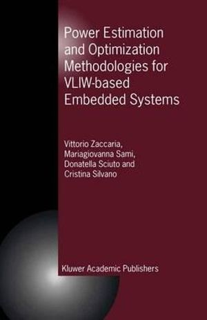 Power Estimation and Optimization Methodologies for VLIW-based Embedded Systems Cristina Silvano, Donatella Sciuto, M.G. Sami, Vittorio Zaccaria