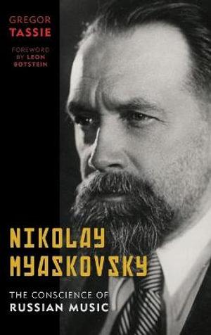 Nikolay Myaskovsky : The Conscience of Russian Music - Gregor Tassie