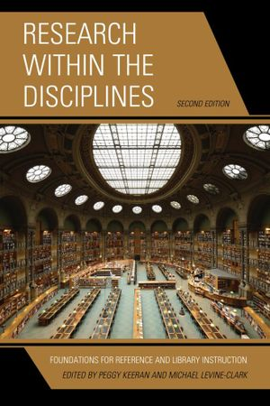 Research within the Disciplines : Foundations for Reference and Library Instruction - Peggy Keeran