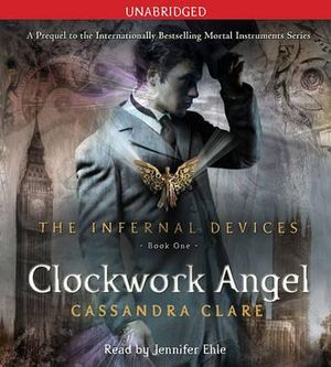 Clockwork Angel (The Infernal Devices Series #1) : Infernal Devices - Cassandra Clare