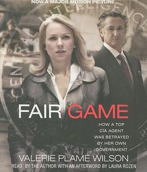 Fair Game (Movie Tie-In) : How a Top CIA Agent Was Betrayed by Her Own Government - Valerie Plame Wilson