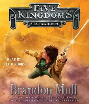 Sky Raiders : Five Kingdoms - Brandon Mull