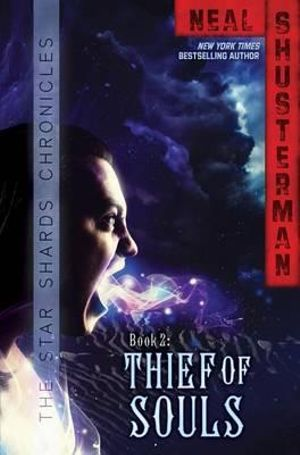 Thief of Souls : Star Shards Chronicles : Book 2 - Neal Shusterman