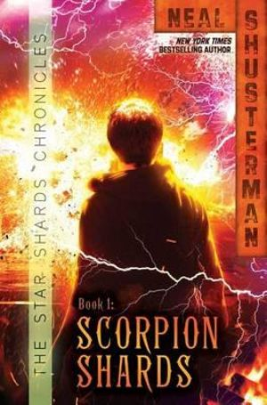 Scorpion Shards : Star Shards Chronicles : Book 1 - Neal Shusterman