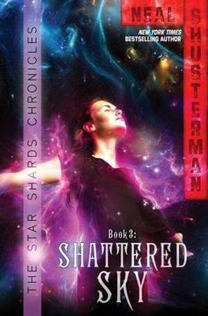 Shattered Sky : Star Shards Chronicles : Book 3 - Neal Shusterman