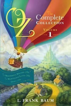Oz, the Complete Collection, Volume 1 : The Wonderful Wizard of Oz/The Marvelous Land of Oz/Ozma of Oz - L Frank Baum