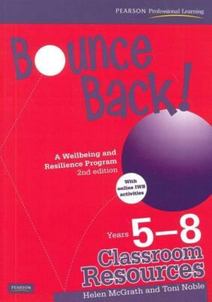 Bounce Back! Years 5-8 : Teacher Resource Book for the Classroom 2nd Edition (a Wellbeing and Resilience Program) - Helen McGrath