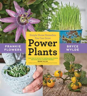 Power Plants : Simple Home Remedies You Can Grow - Frankie Flowers