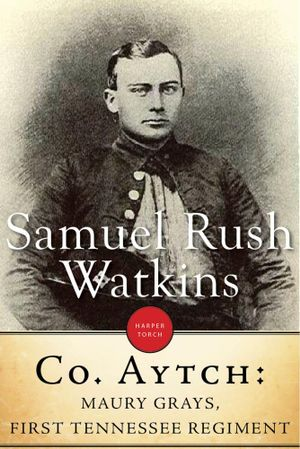 Company Aytch : Or, a Side Show of the Big Show - Samuel R. Watkins