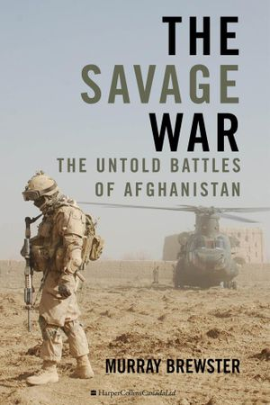 The Savage War : The Untold Battles of Afghanistan - Murray Brewster