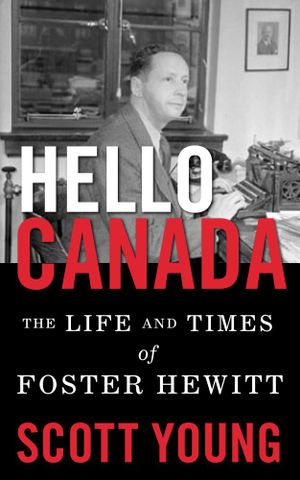 Hello Canada! : The Life and Times of Foster Hewitt - Scott Young