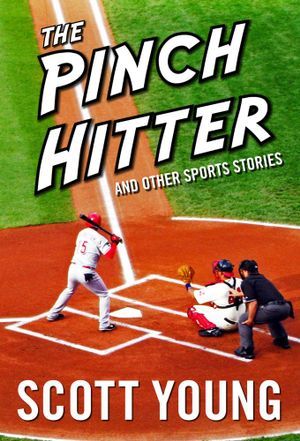 The Pinch Hitter and Other Sport Stories - Scott Young