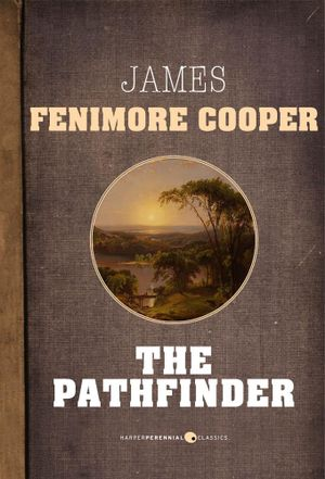 The Pathfinder : The Leatherstocking Tales - James Fenimore Cooper