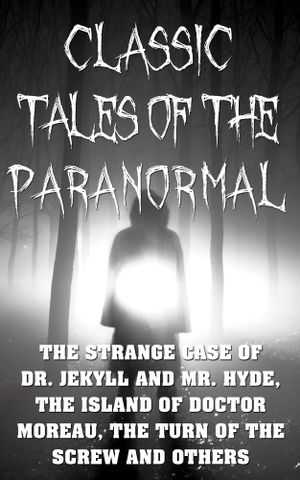 Classic Tales of the Paranormal : The Strange Case of Dr. Jekyll and Mr. Hyde, Th - Philip K. Dick