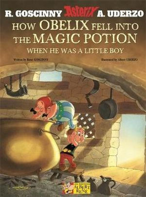 How Obelix Fell into the Magic Potion : Asterix Series : Book 34 - Rene Goscinny