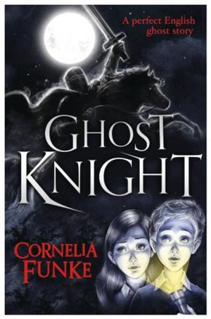 Ghost Knight : A Perfect English Ghost Story - Cornelia Funke