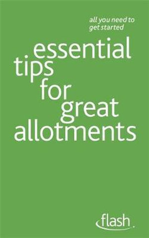 Flash : Essential Tips for Great Allotments - Geoff Stokes