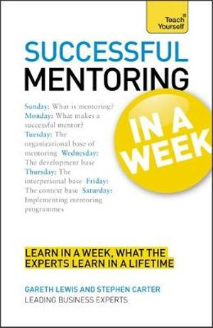Teach Yourself Successful Mentoring in a Week : Teach Yourself - Gareth Lewis