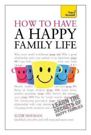 Teach Yourself Have a Happy Family Life : Teach Yourself - Suzie Hayman