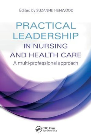 Practical Leadership in Nursing and Health Care : A Multi-Professional Approach - Suzanne Henwood