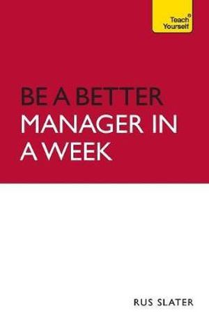Teach Yourself be a Better Manager in a Week : Tyw - Rus Slater