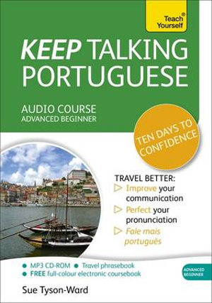 Keep Talking Portuguese Audio Course - Ten Days to Confidence : (Audio Pack) Advanced Beginner's Guide to Speaking and Understanding with Confidence - Sue Tyson-Ward