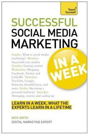 Teach Yourself : Successful Social Media Marketing in a Week : Teach Yourself - Nick Smith